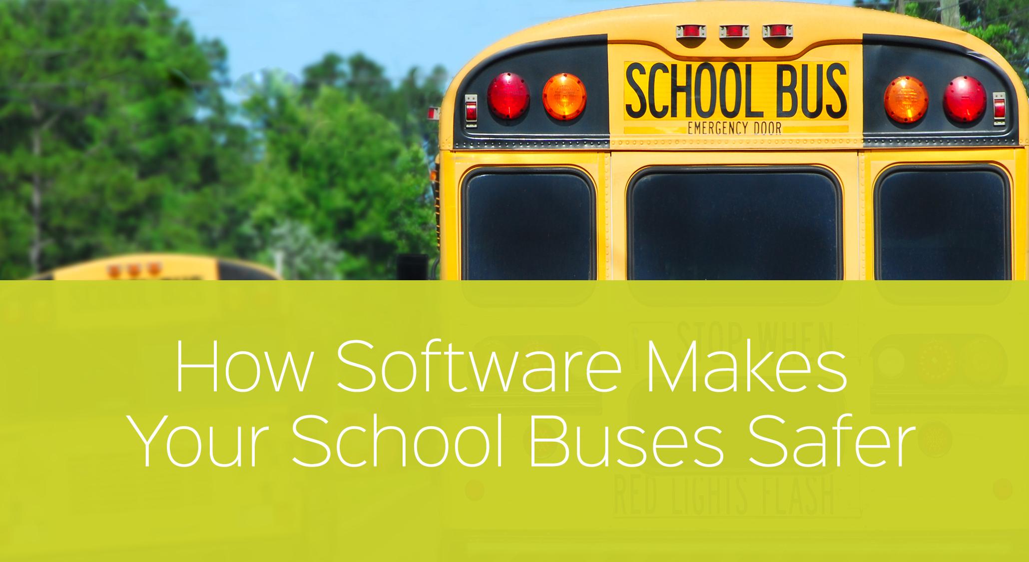 How K-12 Transportation Software Makes Your Buses Safer