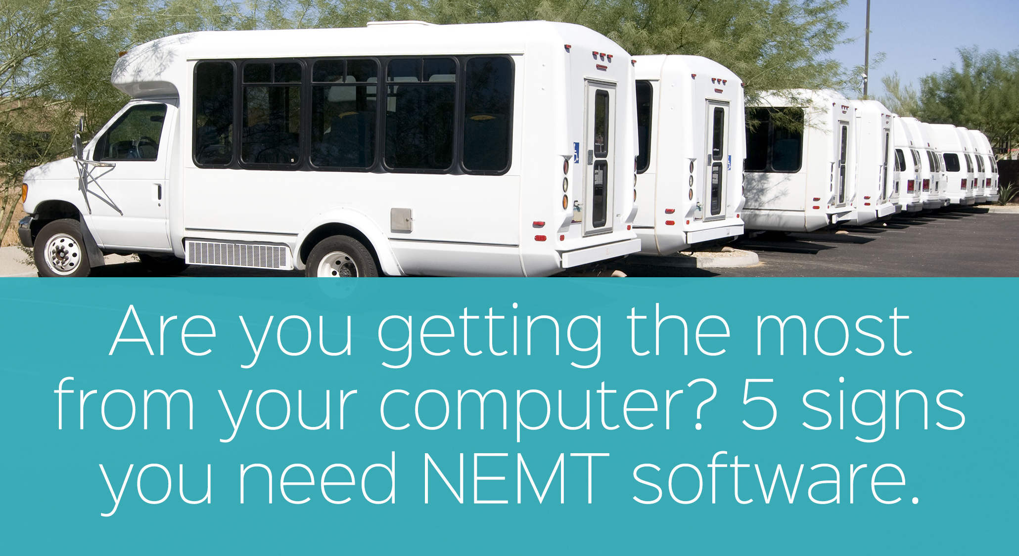 Are You Getting the Most From Your Computer? 5 Signs You Need NEMT Software